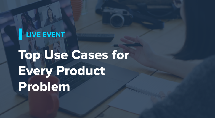 Top Use Cases for Every Product Problem
