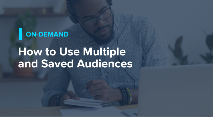 How to Use Multiple and Saved Audiences