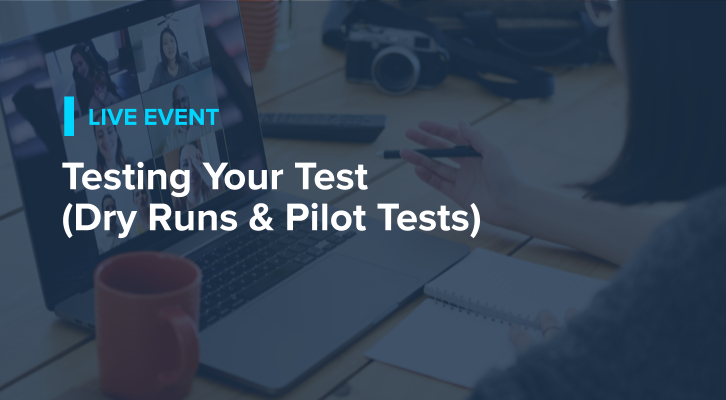 Testing Your Test (Dry Runs and Pilot Tests)