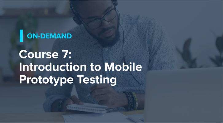 Course 7: Introduction to Mobile Prototype Testing