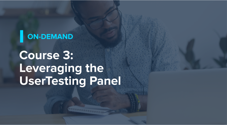 Course 3: Leveraging the UserTesting Panel