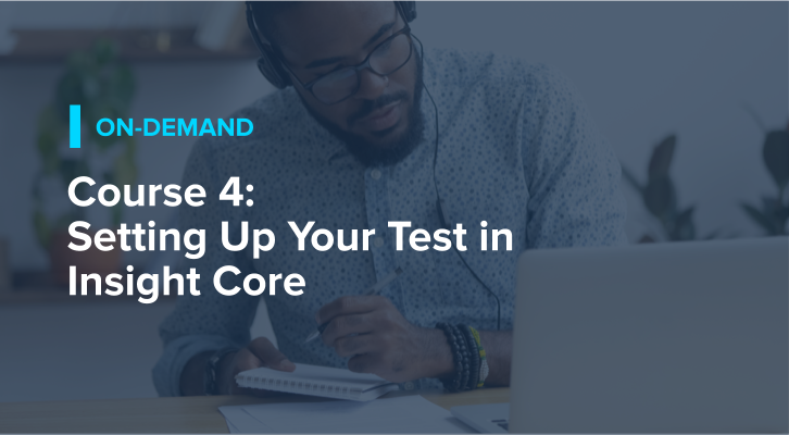 Course 4: Setting Up Your Test in Insight Core