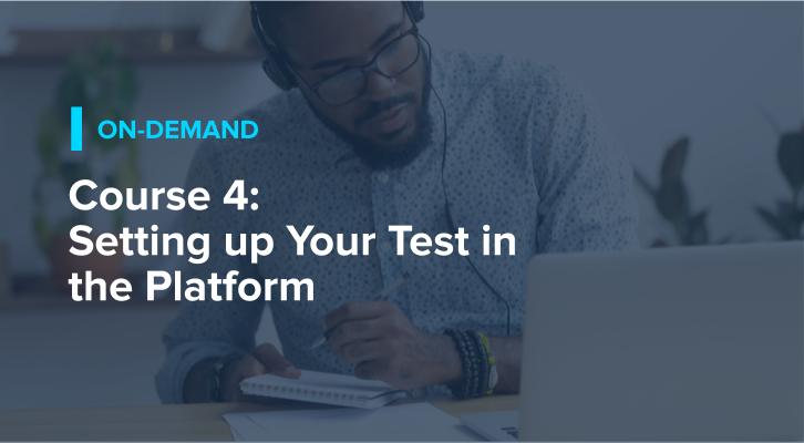 Course 4: Setting up Your Test in the Platform