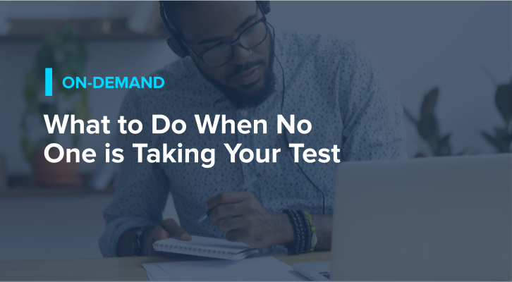 What to Do When No One is Taking Your Test
