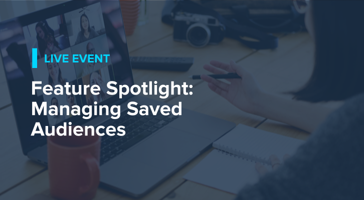 Feature Spotlight: Managing Saved Audiences