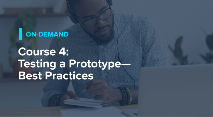 Course 4: Testing a Prototype—Best Practices