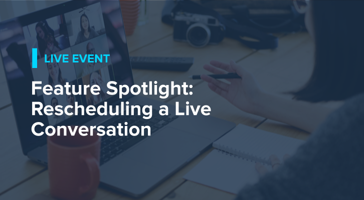 Feature Spotlight: Rescheduling a Live Conversation
