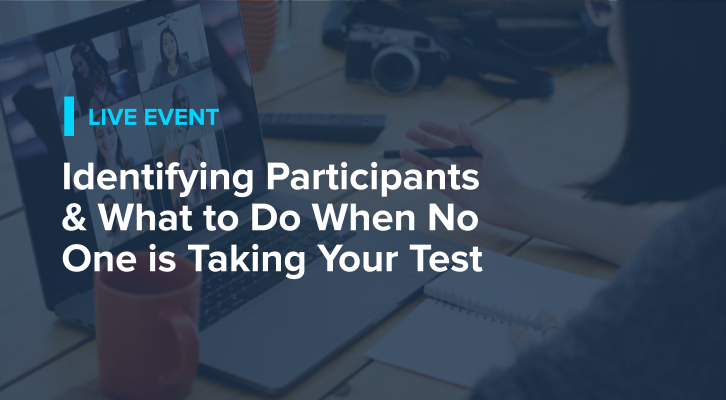 Identifying Participants & What to Do When No One is Taking Your Test