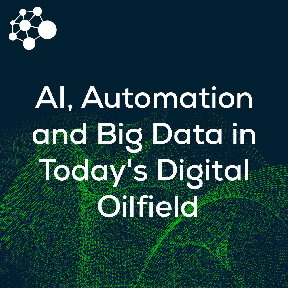 AI, Automation and Big Data in Today's Digital Oilfield