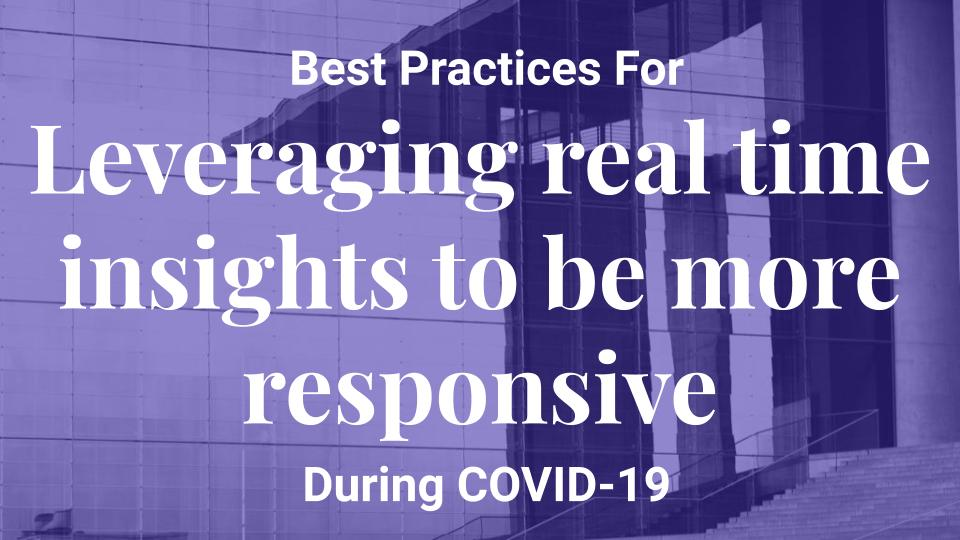 How to leverage real time insights to be more responsive during COVID-19