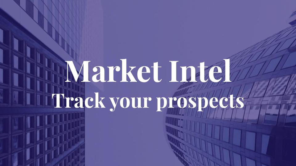Market Intel: Track your prospects