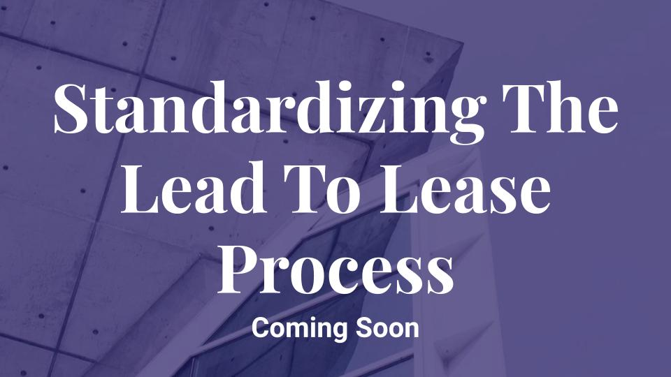 Standardizing The Lead To Lease Process
