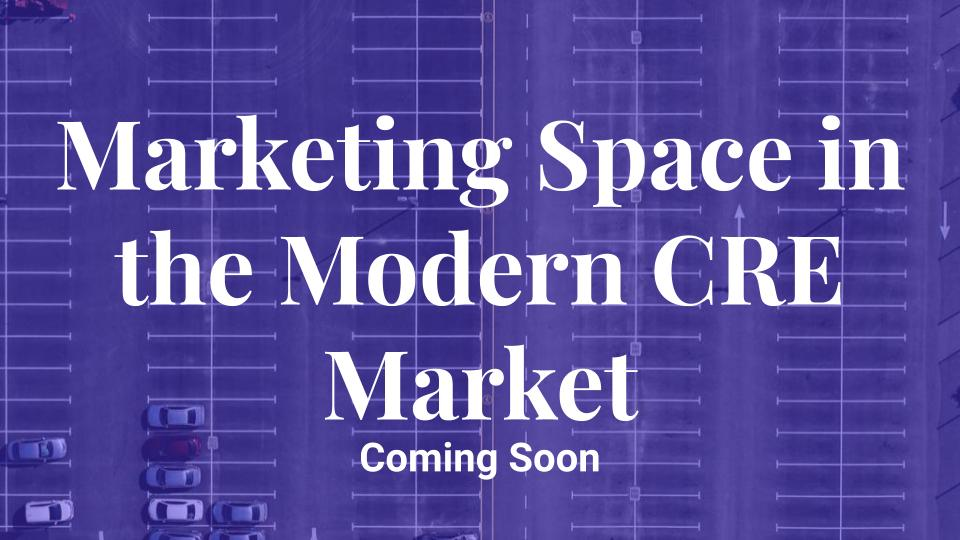 Marketing Space in the Modern CRE Market