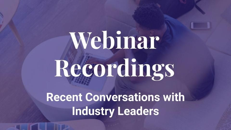 Webinar Recordings: Fireside Chats with Industry Leaders hosted by VTS Leadership