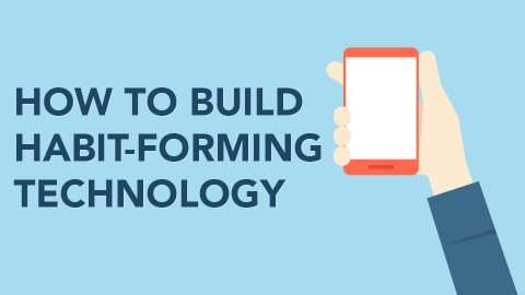 How to Build Habit-Forming Technology