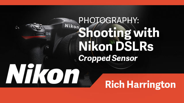 Photography: Shooting with Nikon DSLR Cameras (Cropped Sensor)