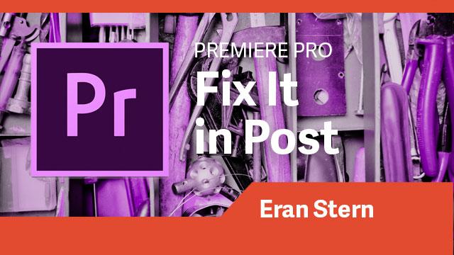 Premiere Pro: Fix It in Post