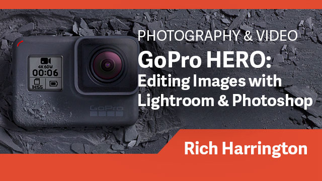 GoPro HERO: Editing Images with Lightroom & Photoshop