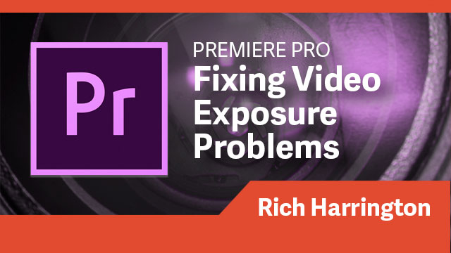 Premiere Pro: Fixing Video Exposure Problems