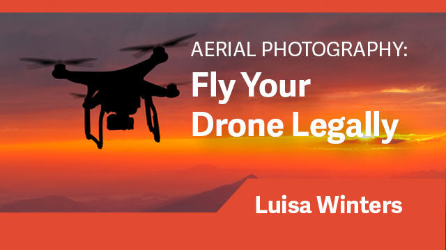 Aerial Photography: Fly Your Drone Legally