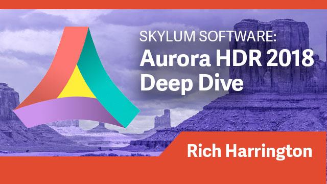Aurora HDR 2018 Deep Dive
