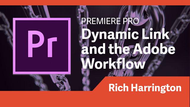 Premiere Pro: Dynamic Link & the Adobe Workflow