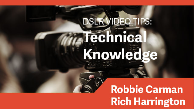 DSLR Video Tips: Technical Knowledge