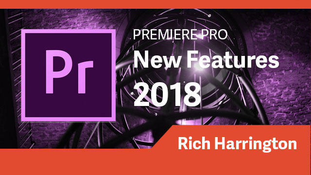 Premiere Pro: 2018 New Features