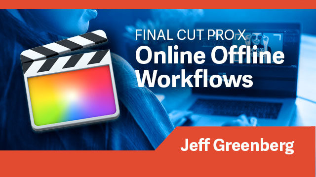 Final Cut Pro X: Online Offline Workflows