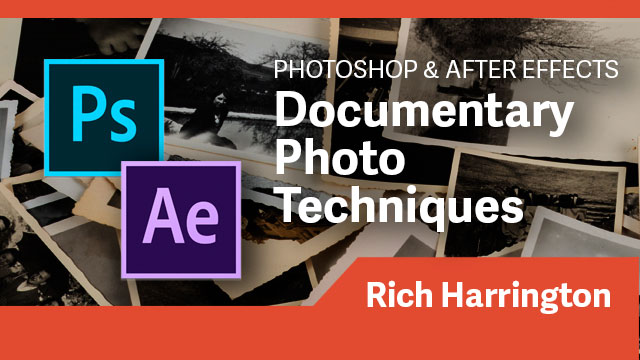 Animation: Documentary Photo Techniques with Photoshop & After Effects
