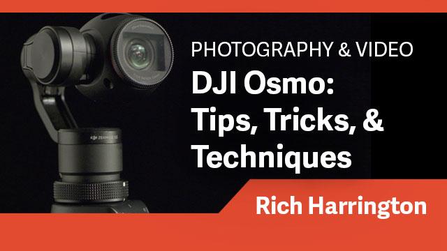 DJI Osmo: Tips, Tricks, & Techniques