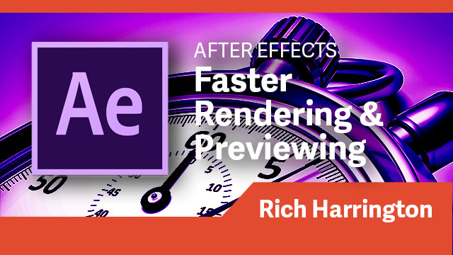 After Effects: Faster Rendering & Previewing