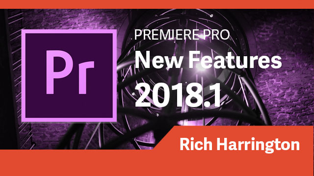 Premiere Pro: 2018 1 New Features