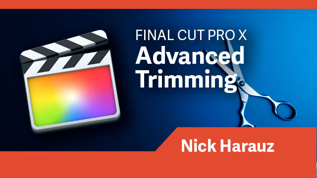 Final Cut Pro X: Advanced Trimming