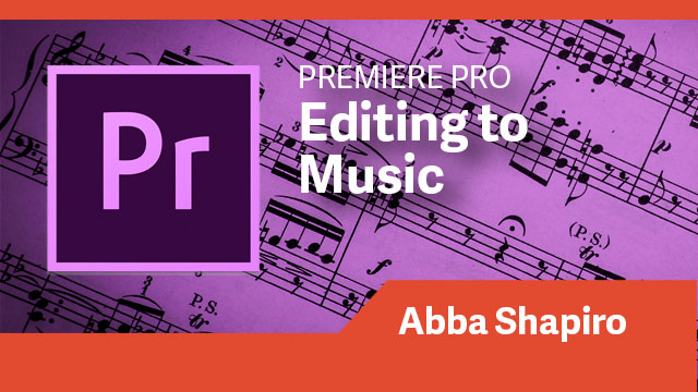 Premiere Pro: Editing to Music
