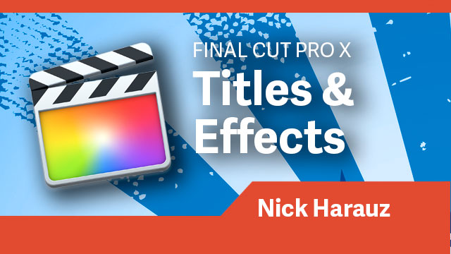 Final Cut Pro X: Titles & Effects