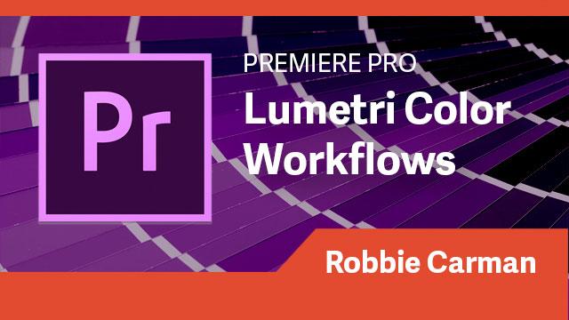 Premiere Pro: Lumetri Color Workflows