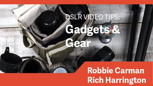 DSLR Video Tips: Gadgets & Gear