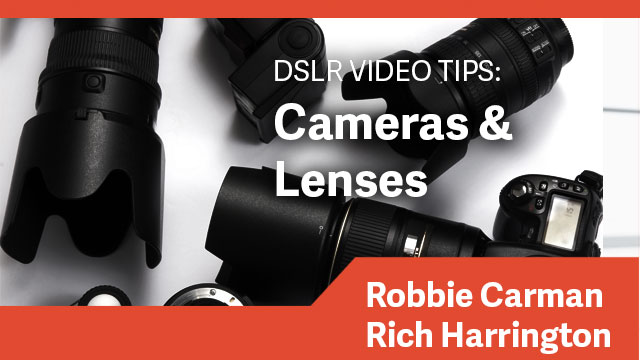 DSLR Video Tips: Cameras & Lenses