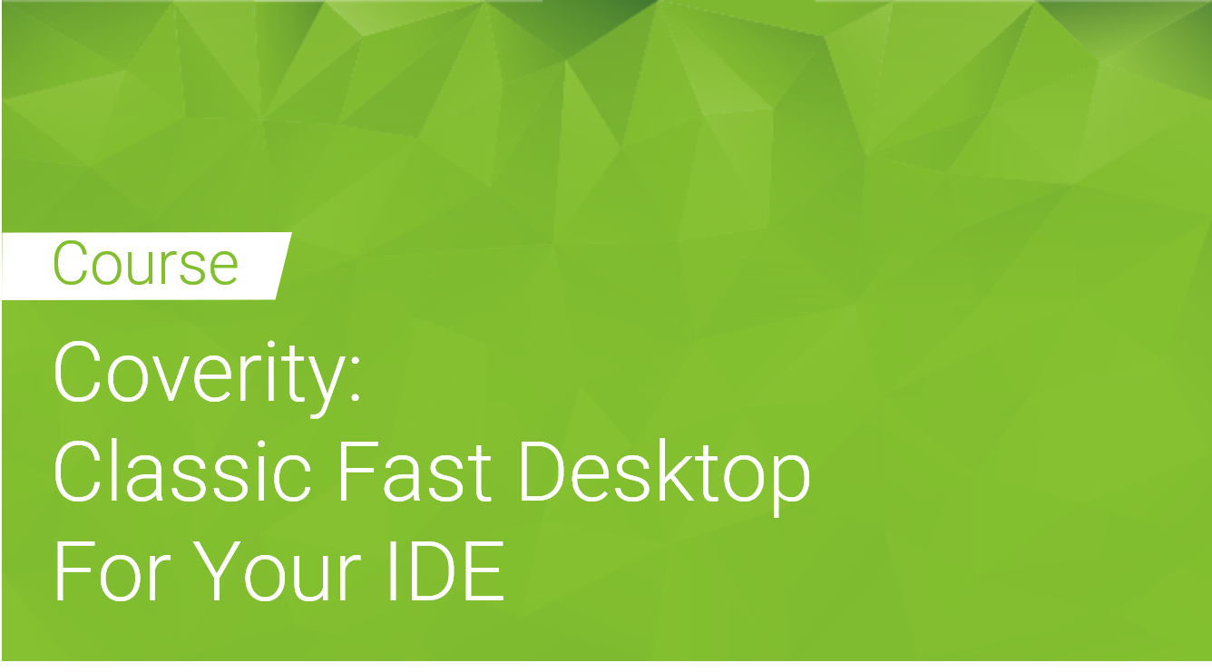 Coverity: Classic Fast Desktop for your IDE