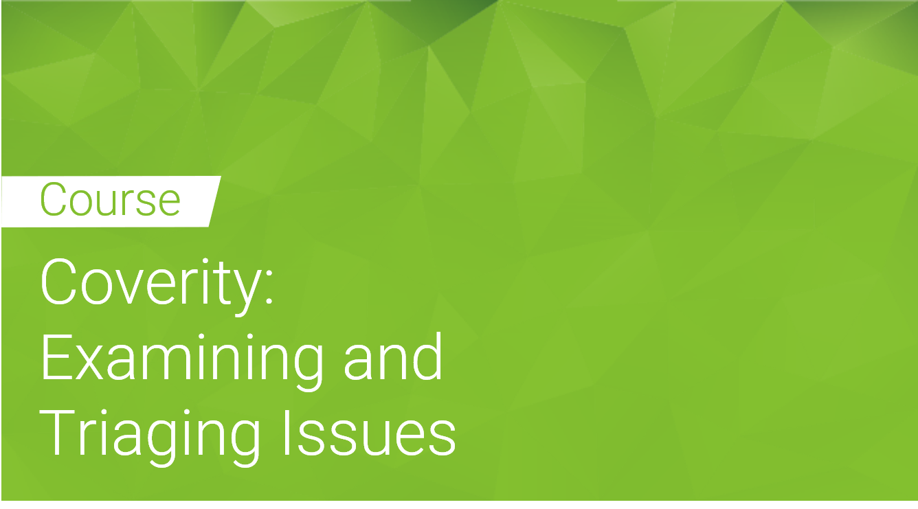 Coverity: Examining and Triaging issues