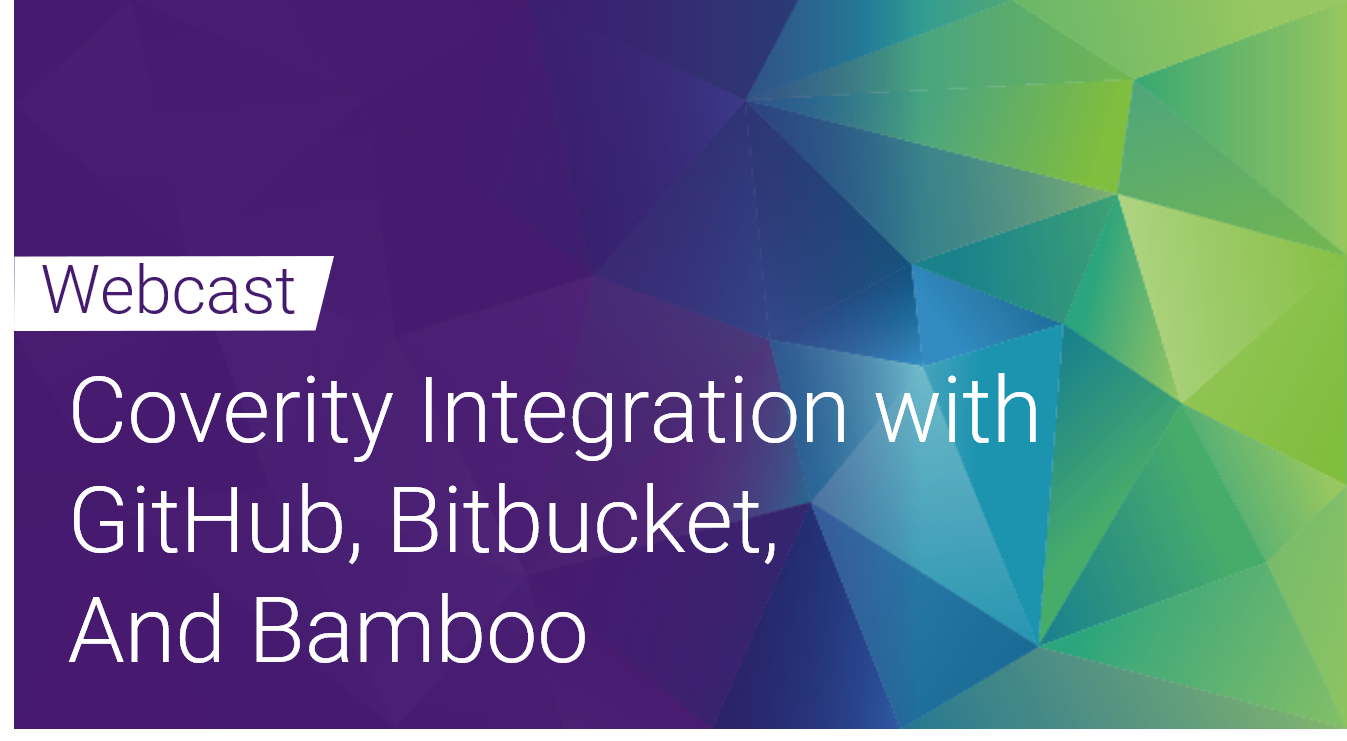 Webcast Trilogy II - Coverity Integration with GitHub, Bitbucket and Bamboo