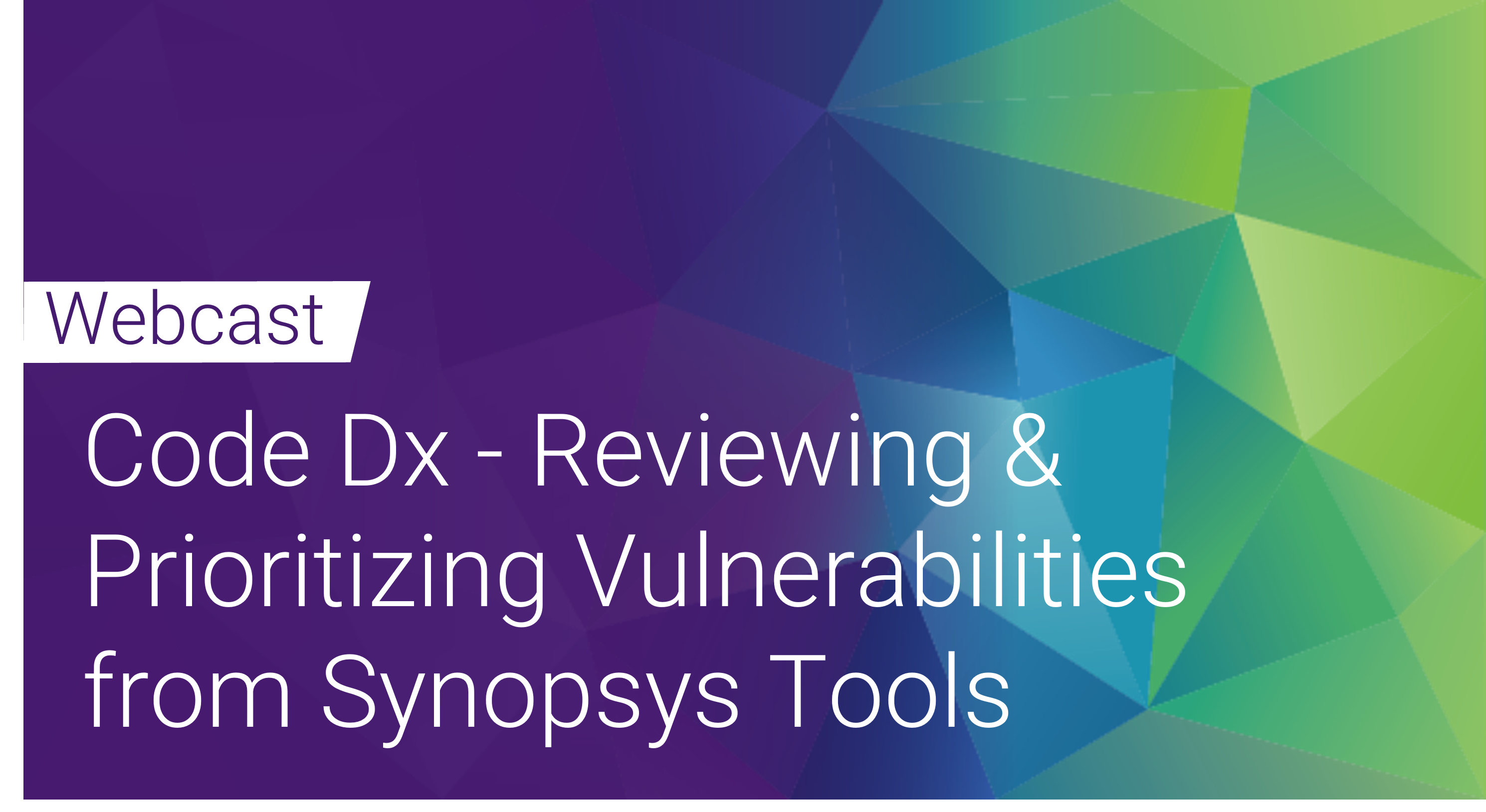 Webinar Code Dx - Reviewing and Prioritizing Vulnerabilities from Synopsys Solutions