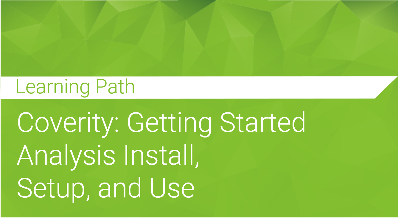 Coverity: Getting Started Analysis Install, Setup and Use