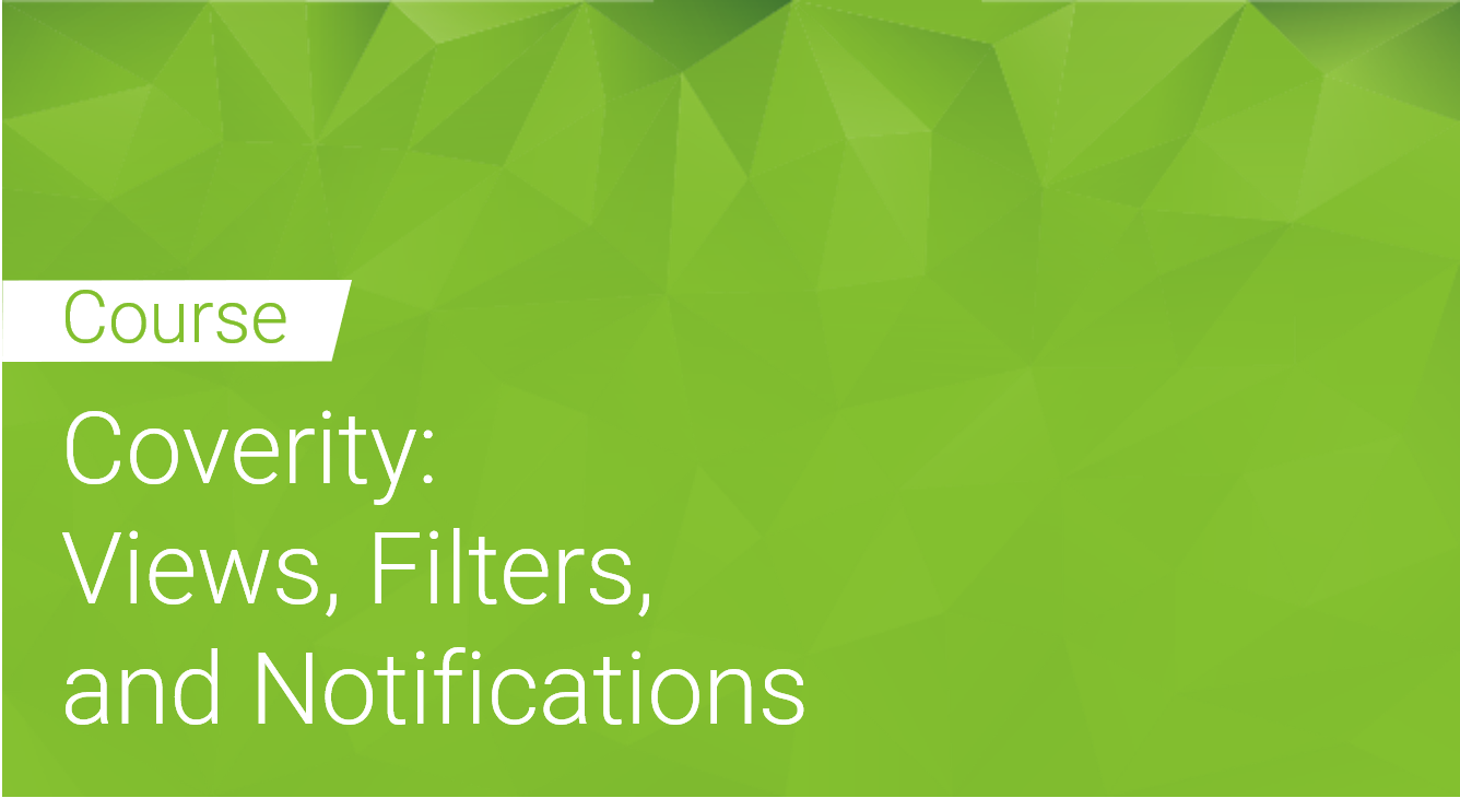 Coverity: Views, Filters and Notifications