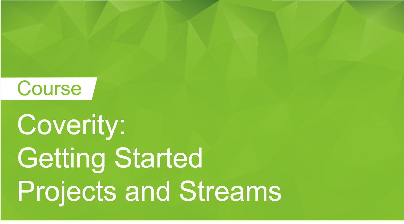 Coverity: Getting Started Projects and Streams