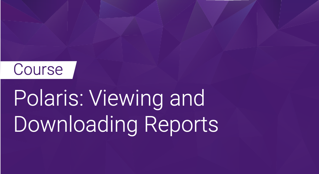 Polaris: Viewing and Downloading Reports