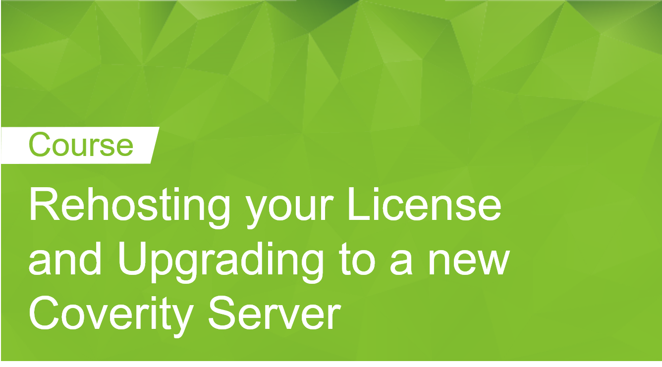 Rehosting your License and Upgrading to a new Coverity Server