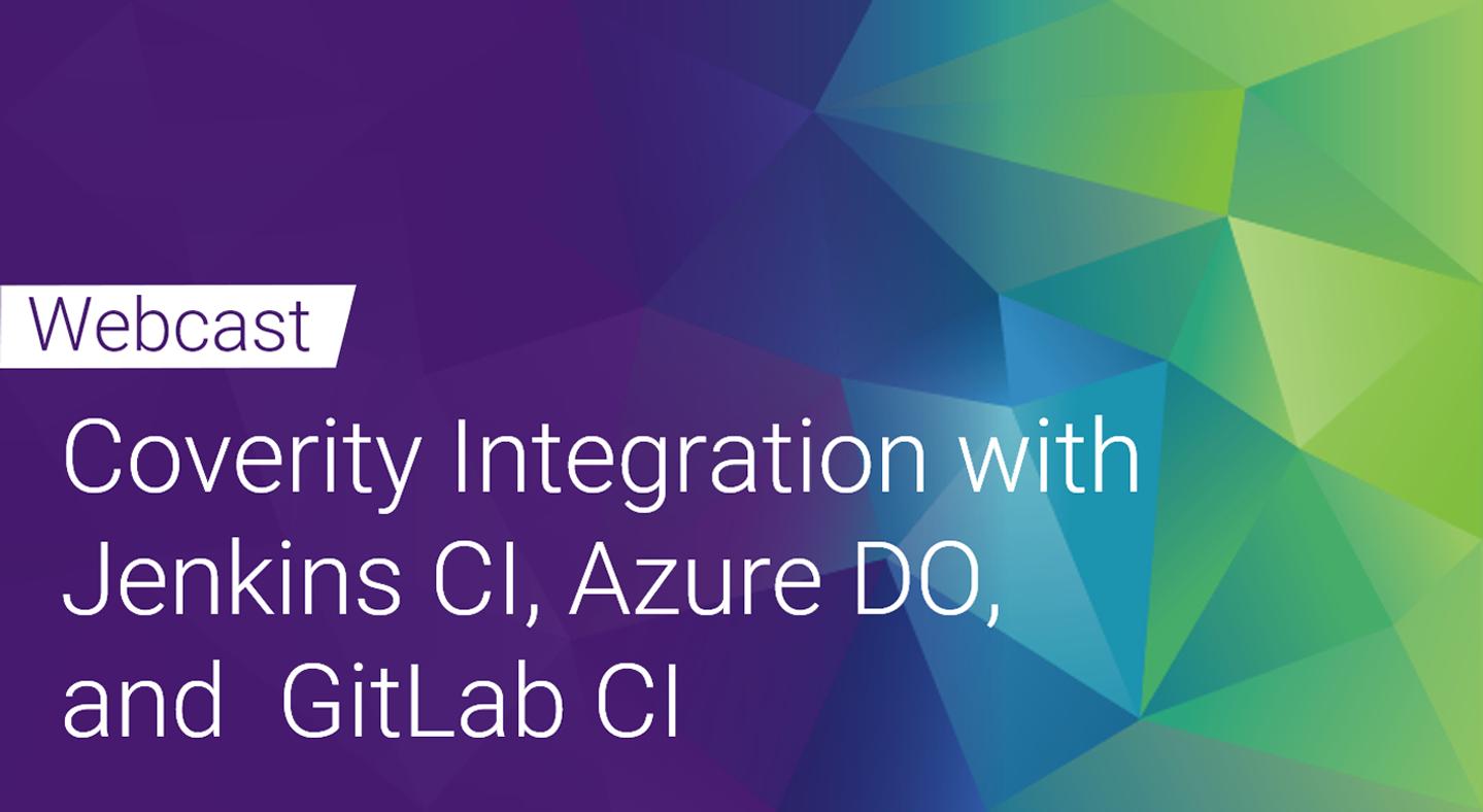 Webinar Trilogy - Coverity Integration with Jenkins CI, Azure DO and GitLab CI