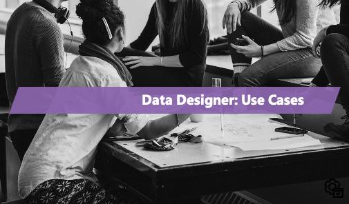 Data Designer: Use Case Tutorials and Walkthroughs